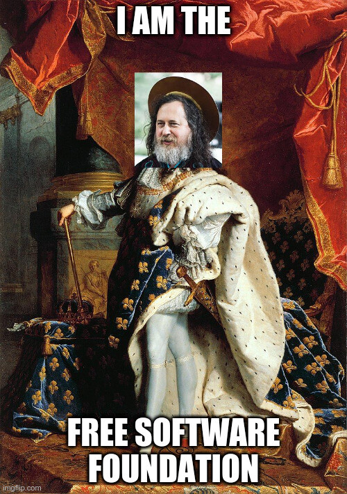 "a painting of Louis XIV with Richard Stallman's head captioned ""I am the Free Software Foundation"""